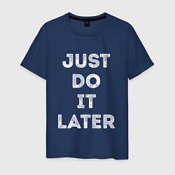 Футболка хлопковая мужская Just do it later цвета тёмно-синий — фото 1