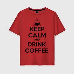 Футболка оверсайз женская Keep Calm & Drink Coffee цвета красный — фото 1